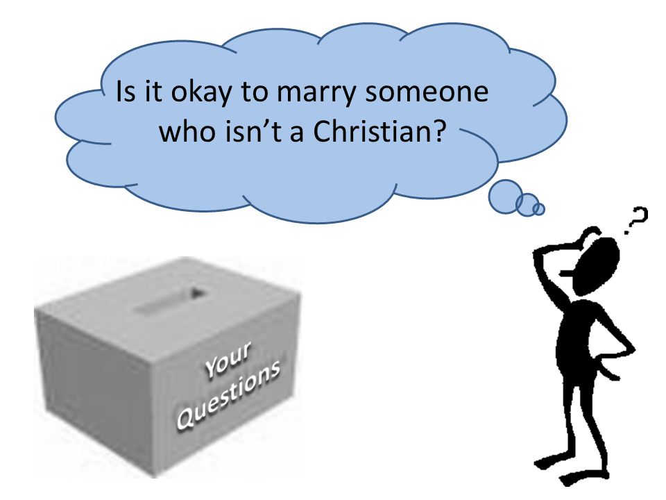 Is it okay to marry someone who isn't a Christian?