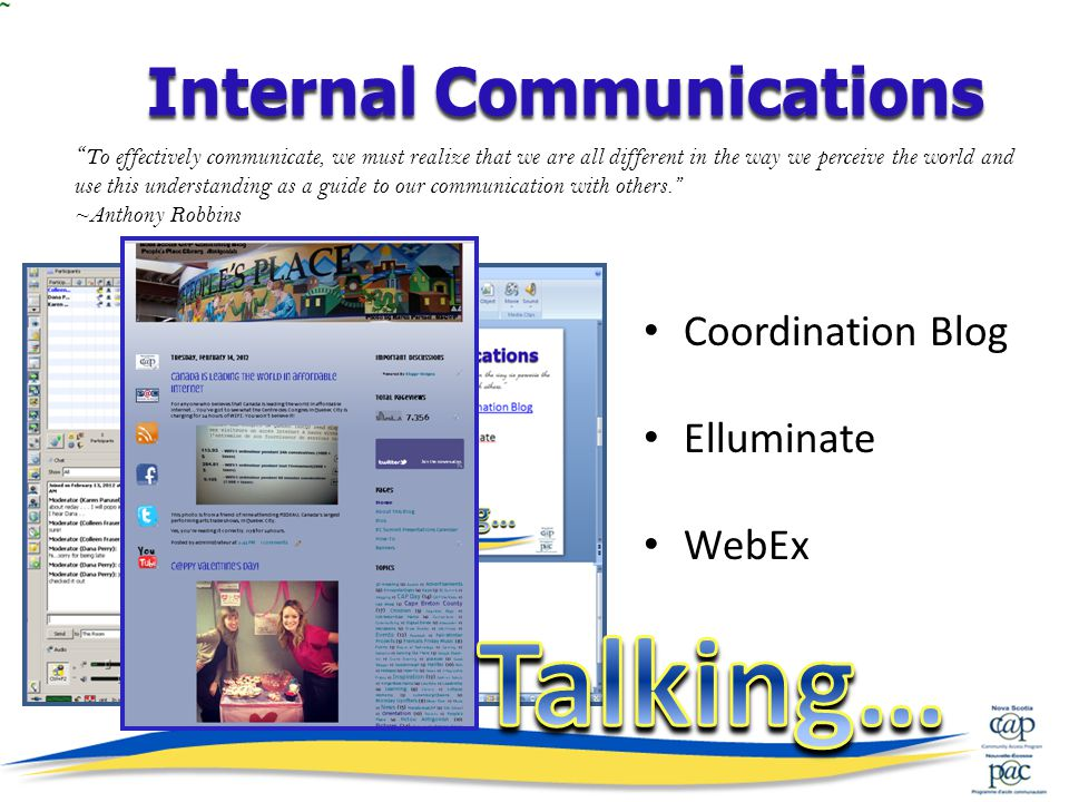 Coordination Blog Elluminate WebEx To effectively communicate, we must realize that we are all different in the way we perceive the world and use this understanding as a guide to our communication with others. ~Anthony Robbins Internal Communications