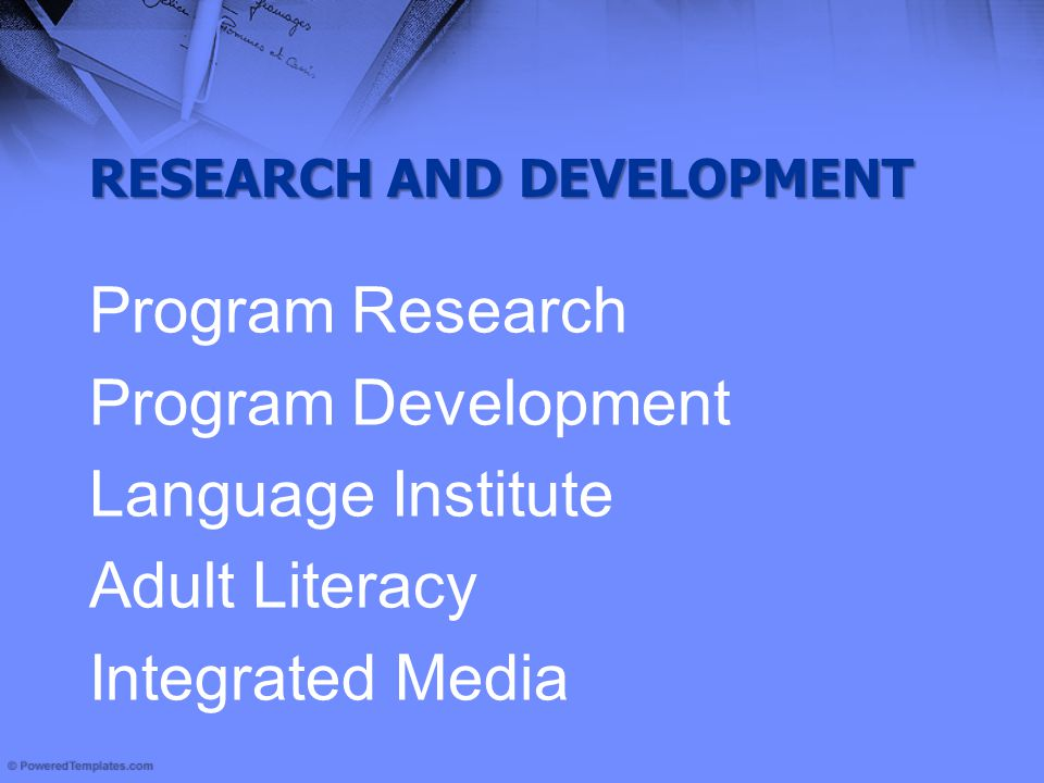 RESEARCH AND DEVELOPMENT Program Research Program Development Language Institute Adult Literacy Integrated Media