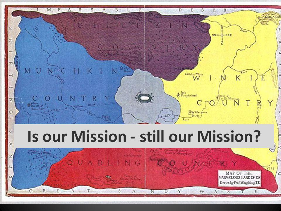 Is our Mission - still our Mission?