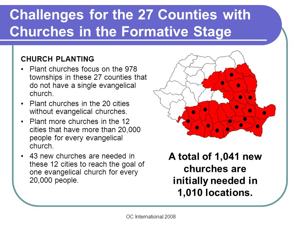 OC International 2008 Challenges for the 27 Counties with Churches in the Formative Stage CHURCH PLANTING Plant churches focus on the 978 townships in these 27 counties that do not have a single evangelical church.