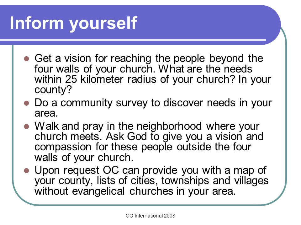 OC International 2008 Inform yourself Get a vision for reaching the people beyond the four walls of your church.