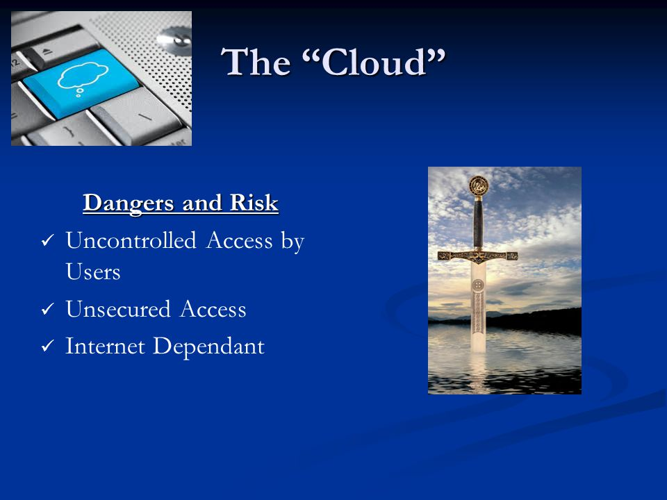 The Cloud Dangers and Risk Uncontrolled Access by Users Unsecured Access Internet Dependant
