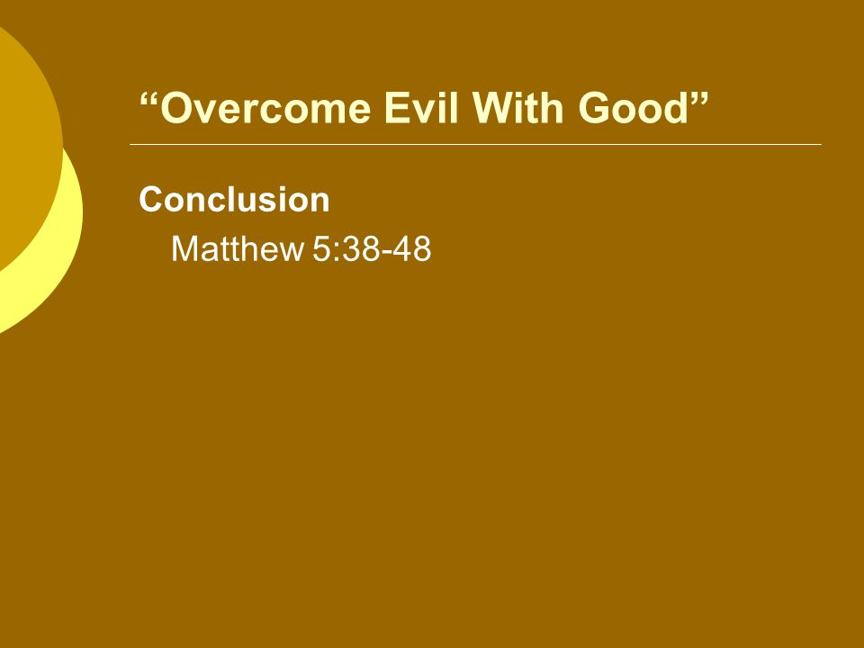Overcome Evil With Good Conclusion Matthew 5:38-48