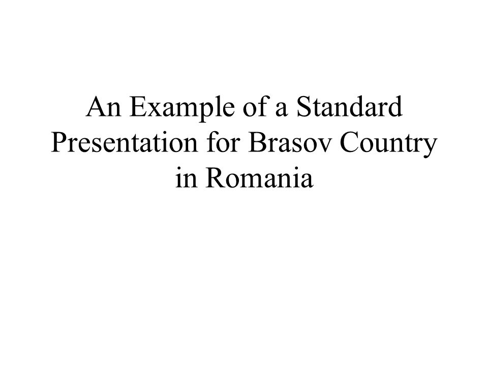 An Example of a Standard Presentation for Brasov Country in Romania