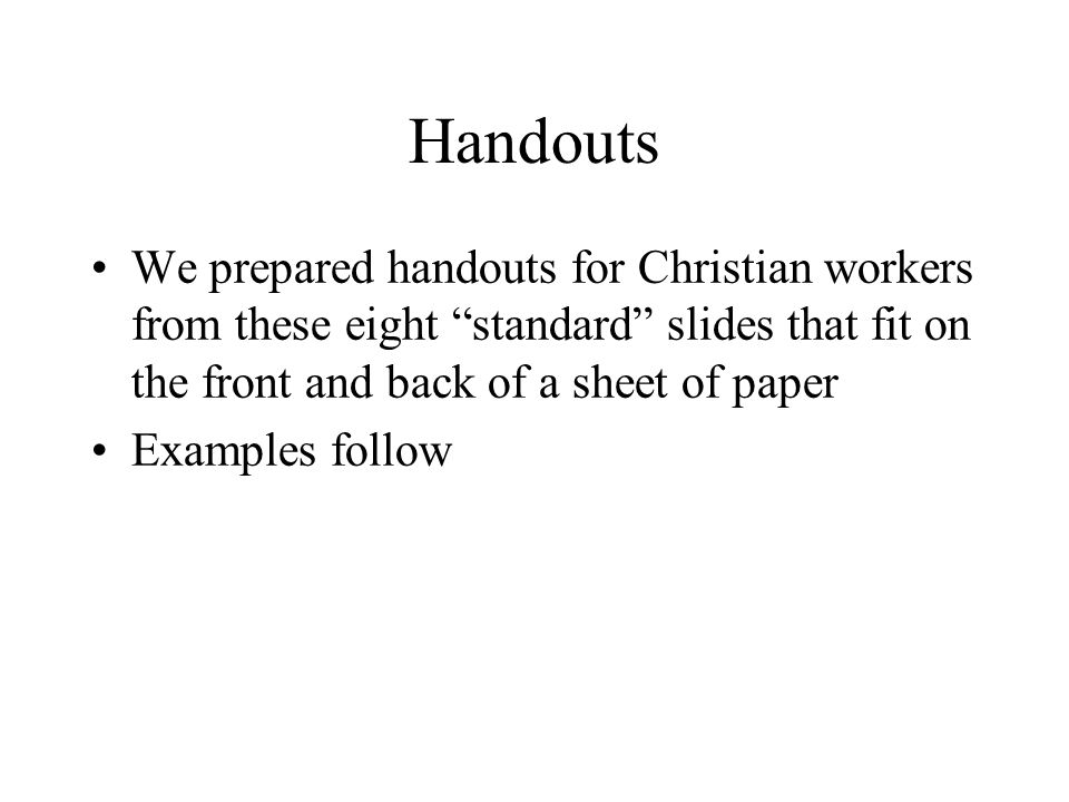 Handouts We prepared handouts for Christian workers from these eight standard slides that fit on the front and back of a sheet of paper Examples follow