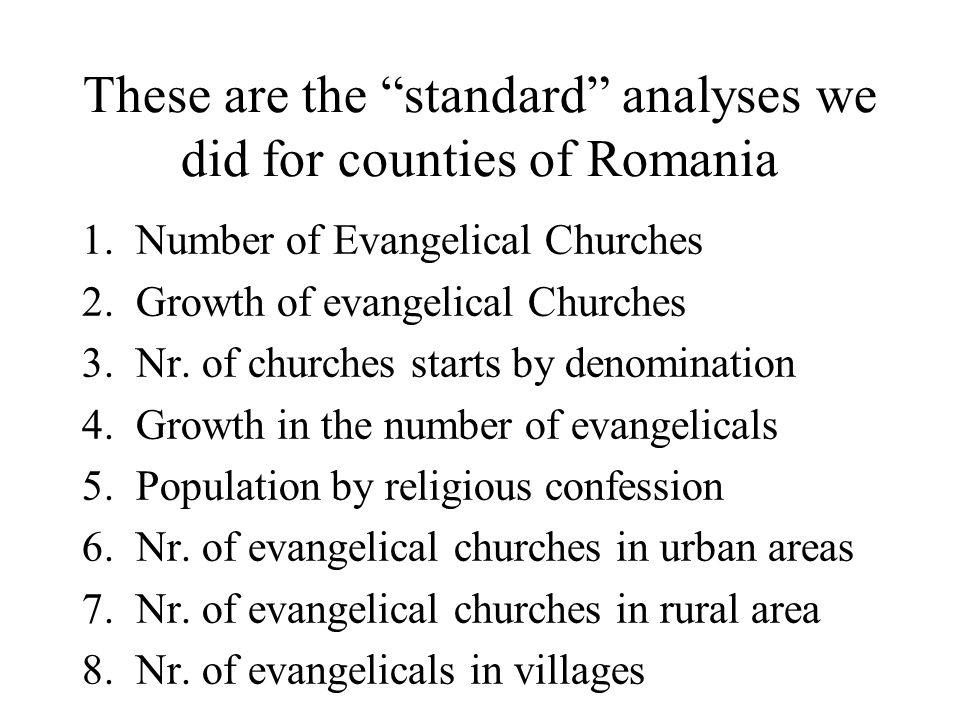 These are the standard analyses we did for counties of Romania 1.Number of Evangelical Churches 2.Growth of evangelical Churches 3.Nr.