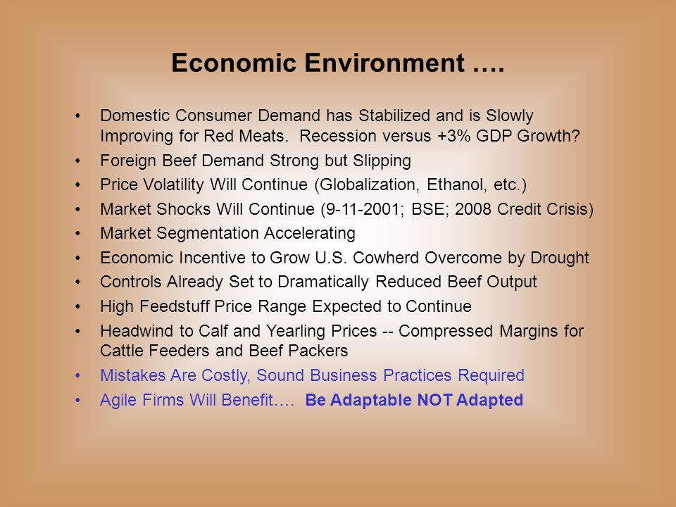 Economic Environment …. Domestic Consumer Demand has Stabilized and is Slowly Improving for Red Meats. Recession versus +3% GDP Growth? Foreign Beef D