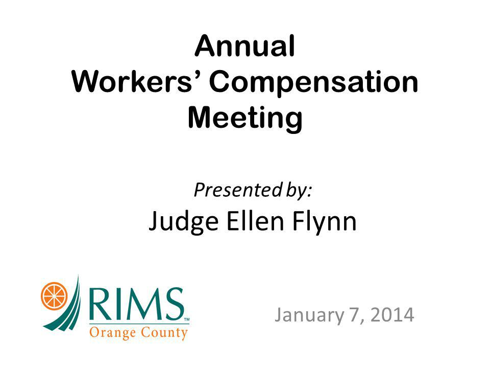 Annual Workers' Compensation Meeting January 7, 2014 Presented by: Judge Ellen Flynn
