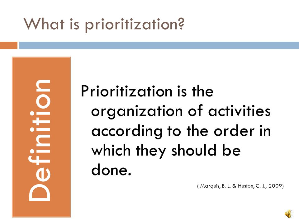 Objectives:  Define prioritization and the concepts surrounding prioritization of patient care  Compare and contrast ways to base the prioritization
