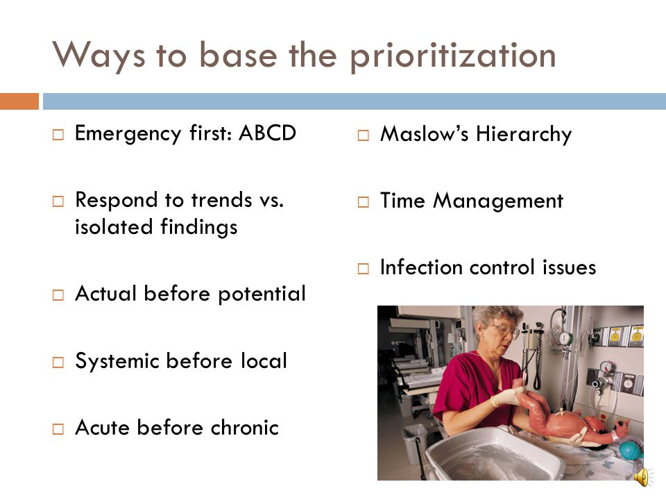 Ways to base the prioritization  Emergency first: ABCD  Respond to trends vs.
