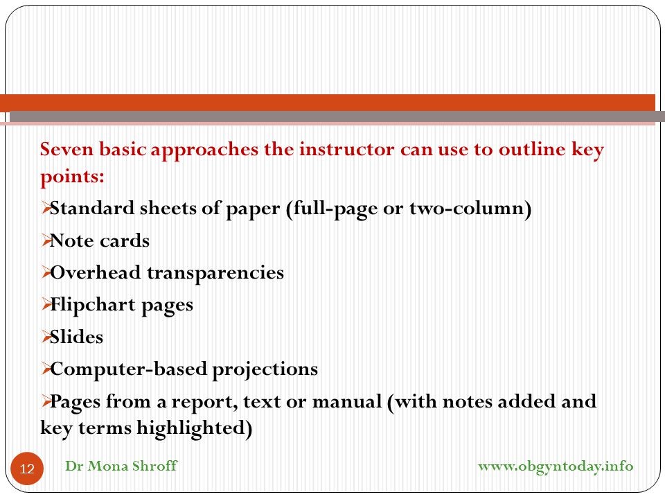 Seven basic approaches the instructor can use to outline key points:  Standard sheets of paper (full-page or two-column)  Note cards  Overhead tran
