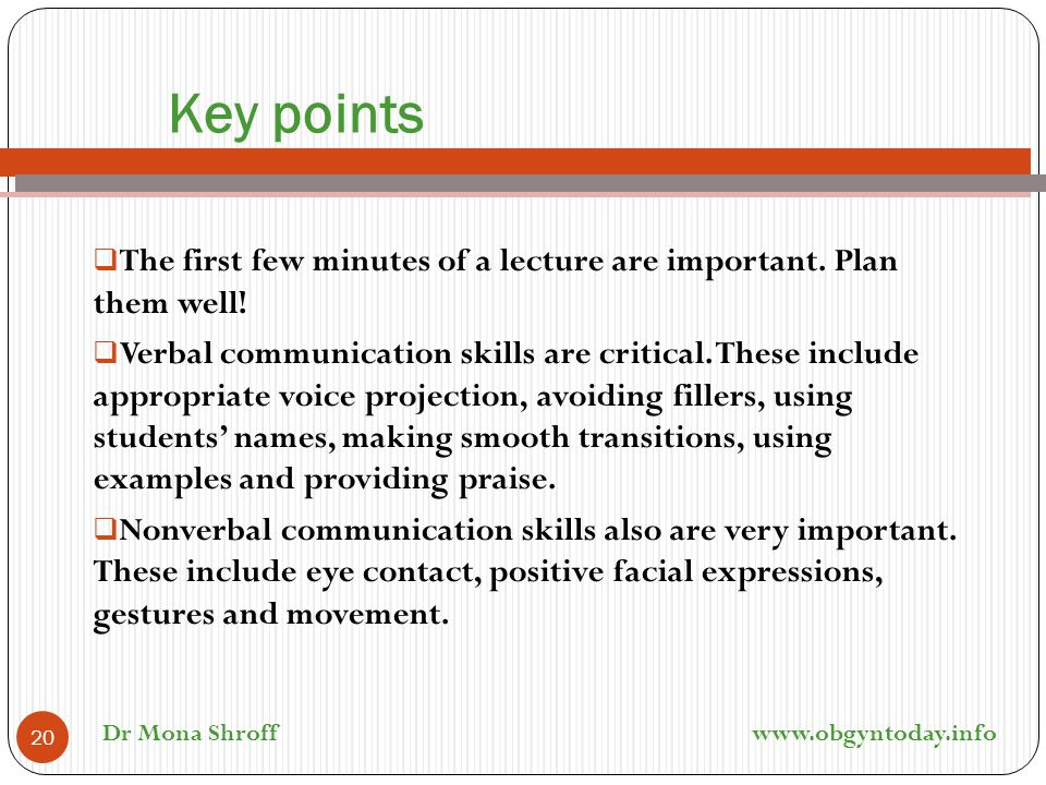 Key points  The first few minutes of a lecture are important. Plan them well!  Verbal communication skills are critical. These include appropriate v