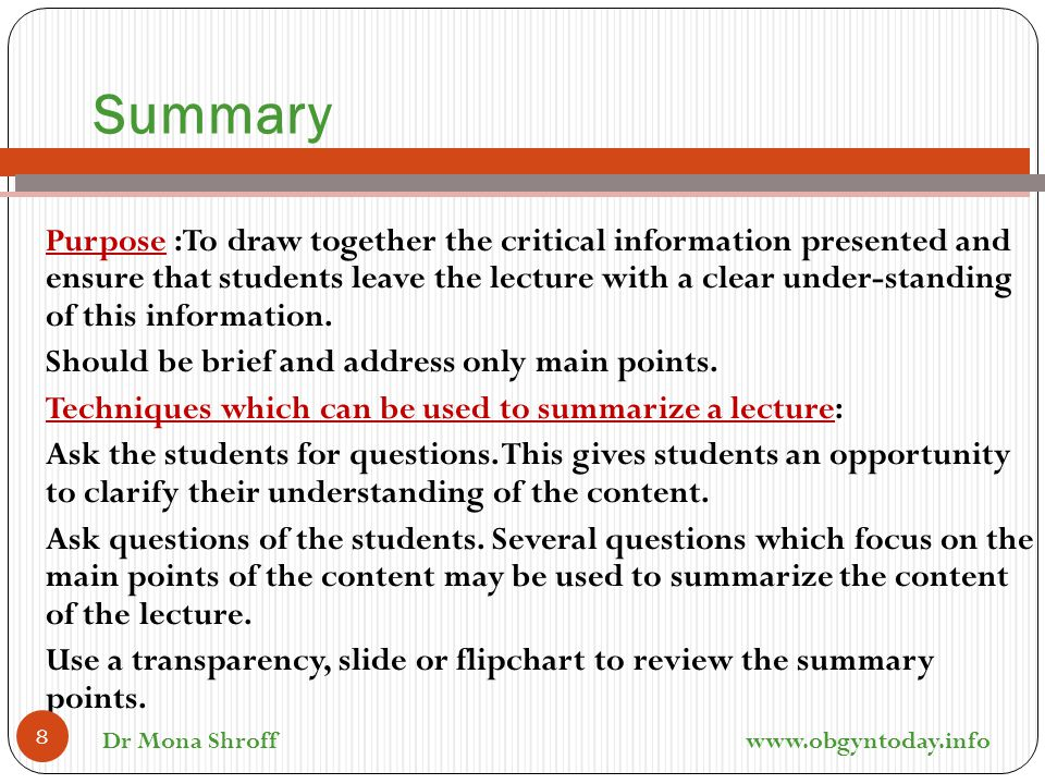 Summary Purpose :To draw together the critical information presented and ensure that students leave the lecture with a clear under-standing of this in