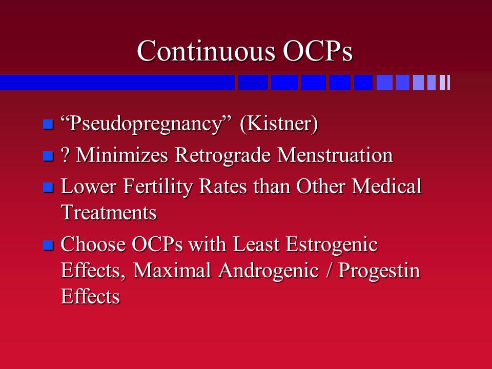 "Continuous OCPs ""Pseudopregnancy"" (Kistner) ""Pseudopregnancy"" (Kistner) ? Minimizes Retrograde Menstruation ? Minimizes Retrograde Menstruation Lower"