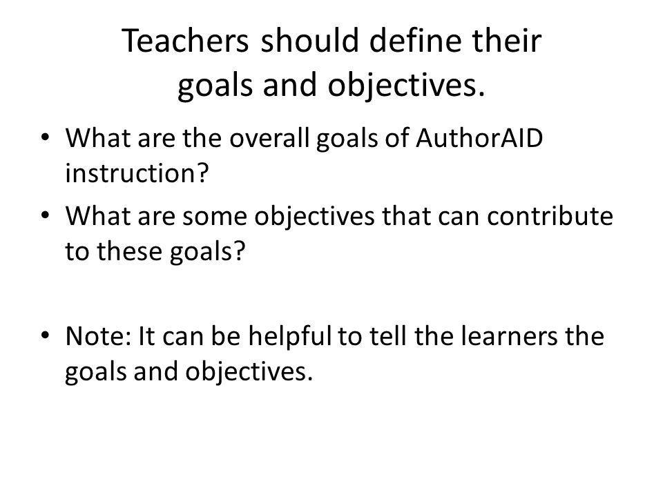 Teachers should define their goals and objectives.