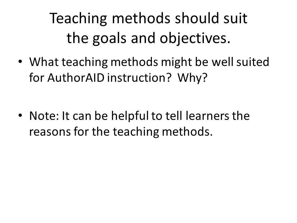 Teaching methods should suit the goals and objectives. What teaching methods might be well suited for AuthorAID instruction? Why? Note: It can be help