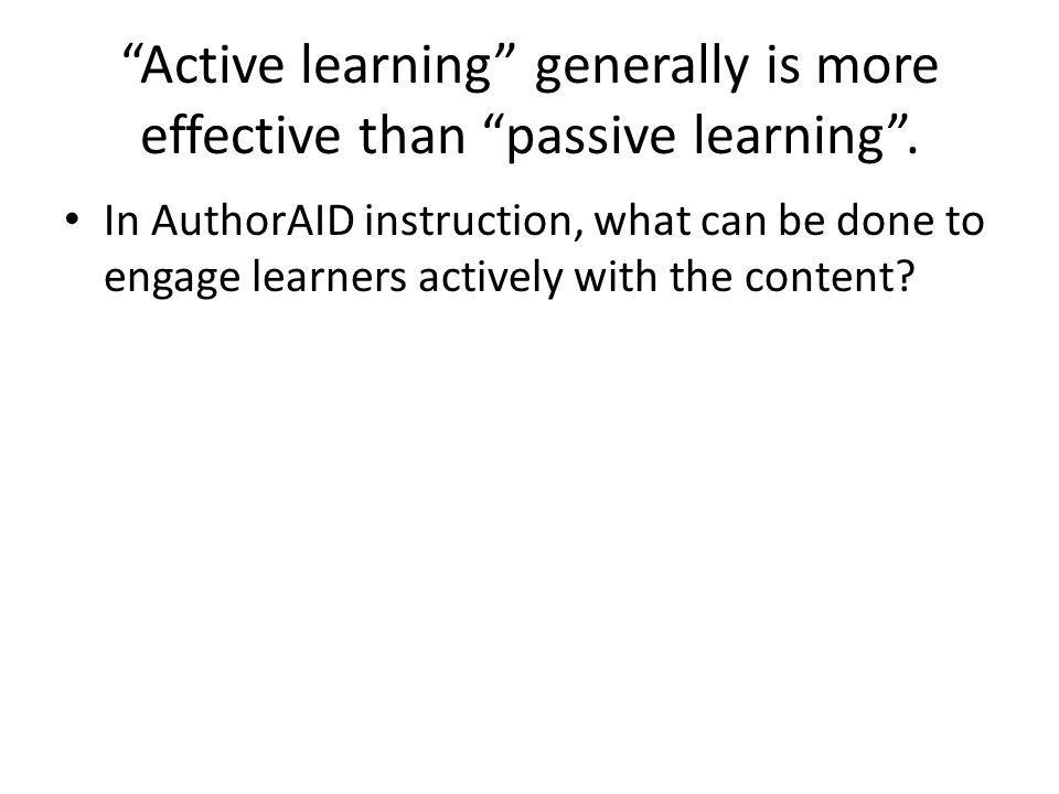 Active learning generally is more effective than passive learning .