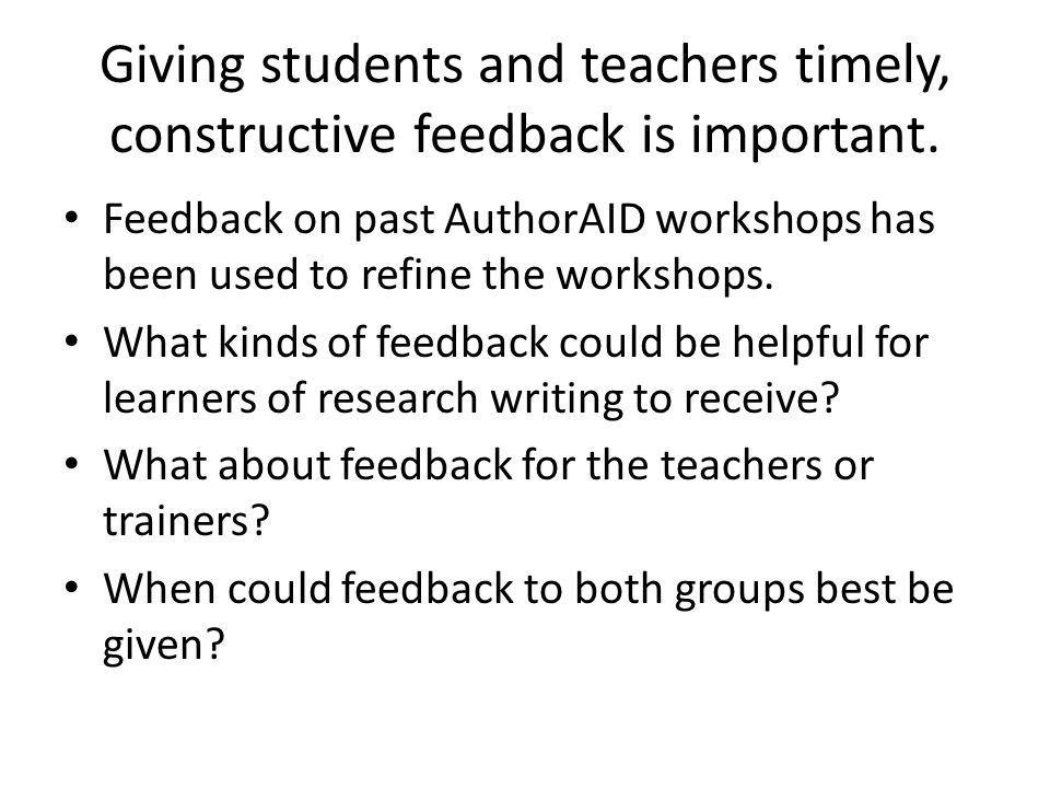 Giving students and teachers timely, constructive feedback is important.