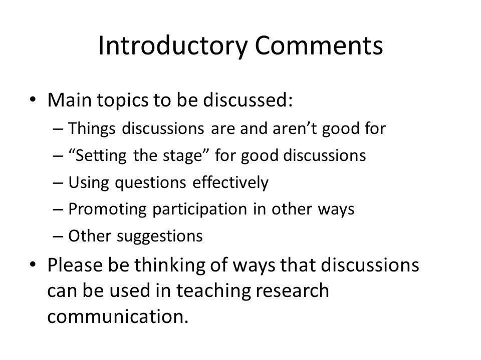 """Main topics to be discussed: – Things discussions are and aren't good for – """"Setting the stage"""" for good discussions – Using questions effectively – P"""