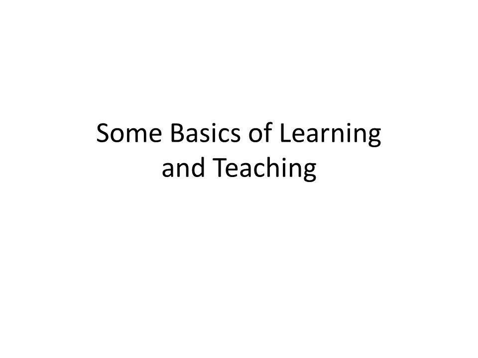 Some Basics of Learning and Teaching