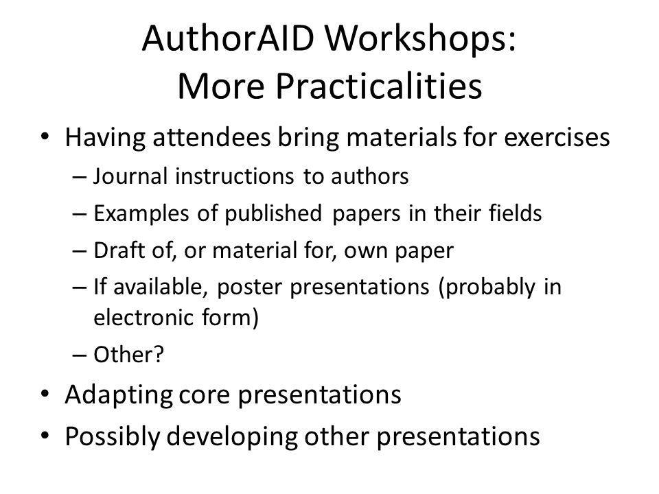 AuthorAID Workshops: More Practicalities Having attendees bring materials for exercises – Journal instructions to authors – Examples of published pape