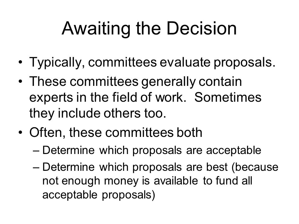 Awaiting the Decision Typically, committees evaluate proposals.