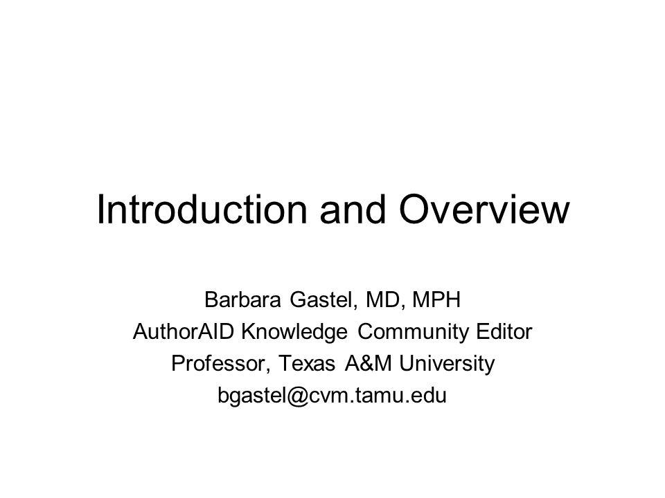 Introduction and Overview Barbara Gastel, MD, MPH AuthorAID Knowledge Community Editor Professor, Texas A&M University bgastel@cvm.tamu.edu