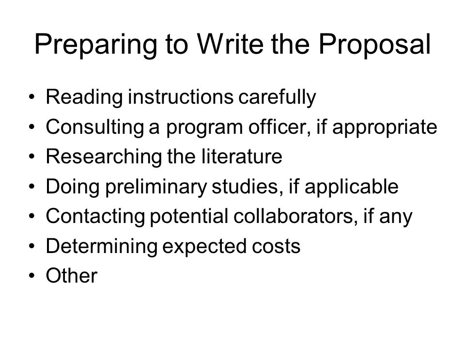 Writing and Submitting the Proposal If requested, submitting a letter of intent or pre-proposal Drafting the proposal Revising (and re-revising) the proposal Obtaining feedback on one or more drafts Double-checking that all instructions have been followed Submitting the proposal as instructed