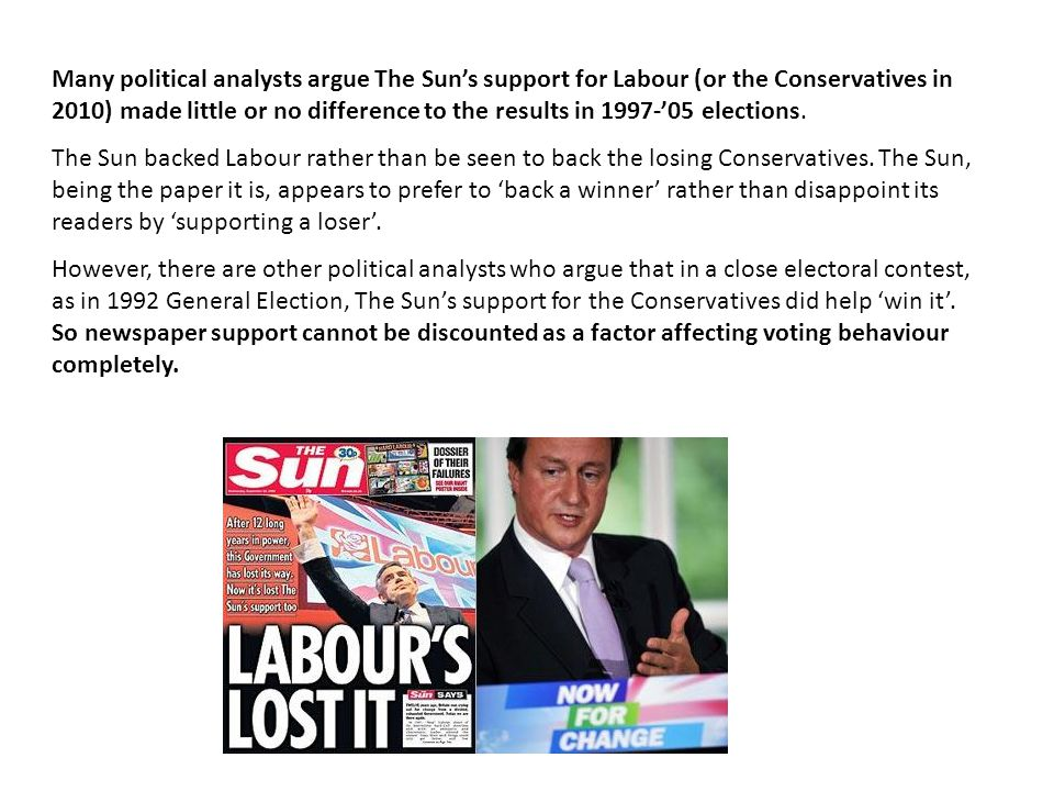 Many political analysts argue The Sun's support for Labour (or the Conservatives in 2010) made little or no difference to the results in 1997-'05 elec