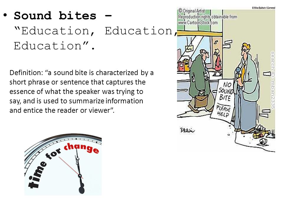 "Sound bites – ""Education, Education, Education"". Definition: ""a sound bite is characterized by a short phrase or sentence that captures the essence of"