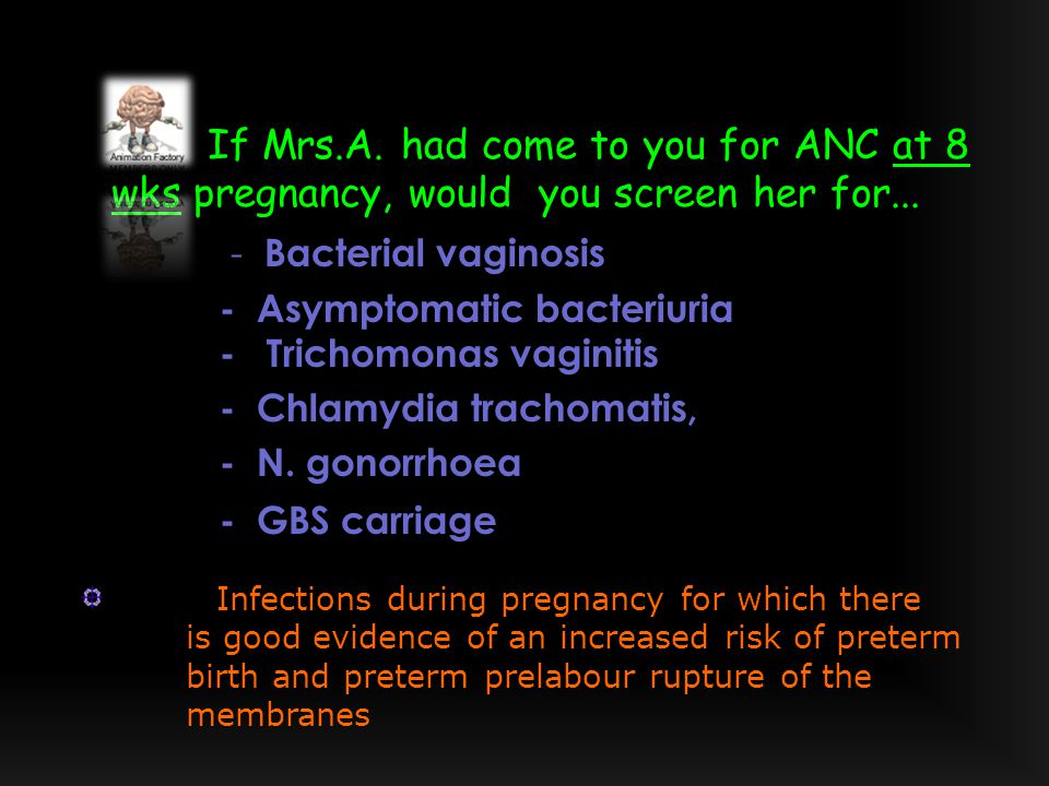 If Mrs.A. had come to you for ANC at 8 wks pregnancy, would you screen her for...