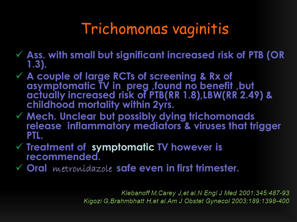 Trichomonas vaginitis Ass. with small but significant increased risk of PTB (OR 1.3).
