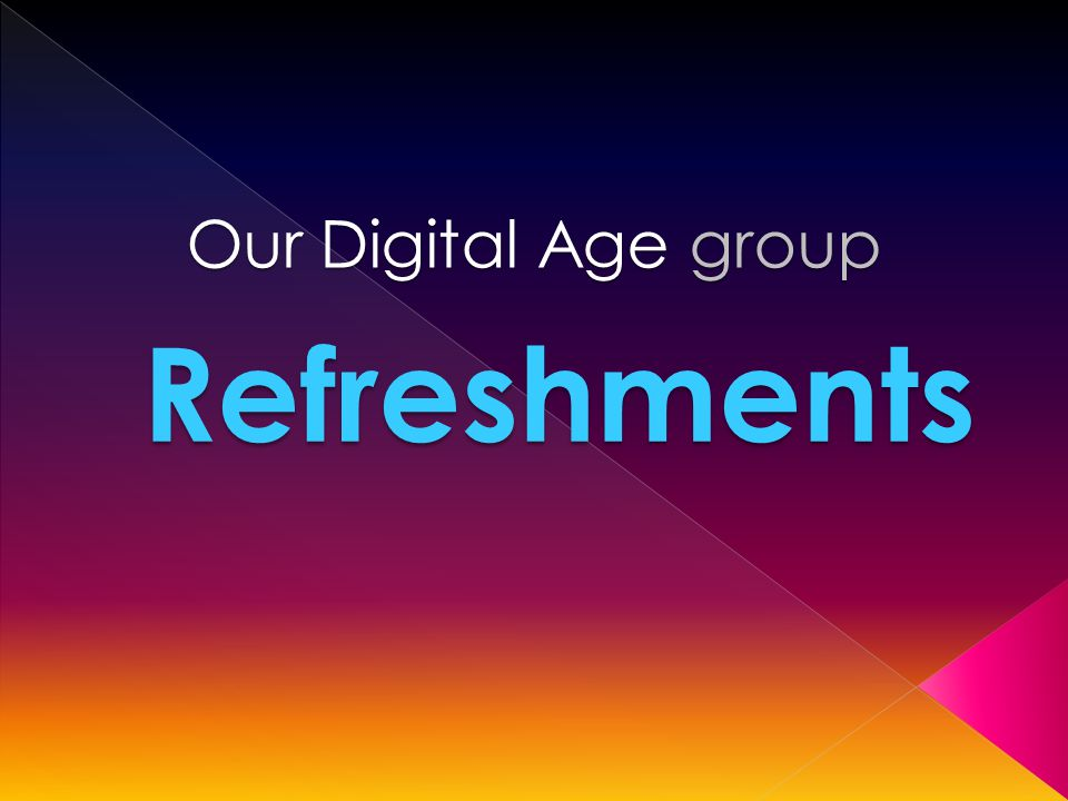 Our Digital Age group Refreshments