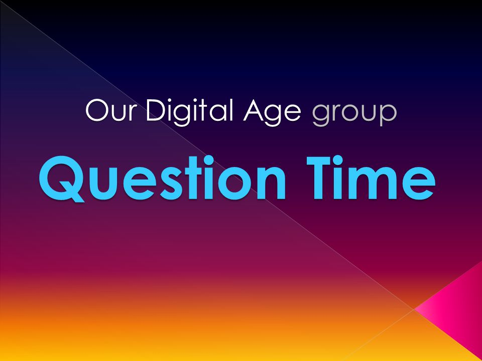 Our Digital Age group Question Time