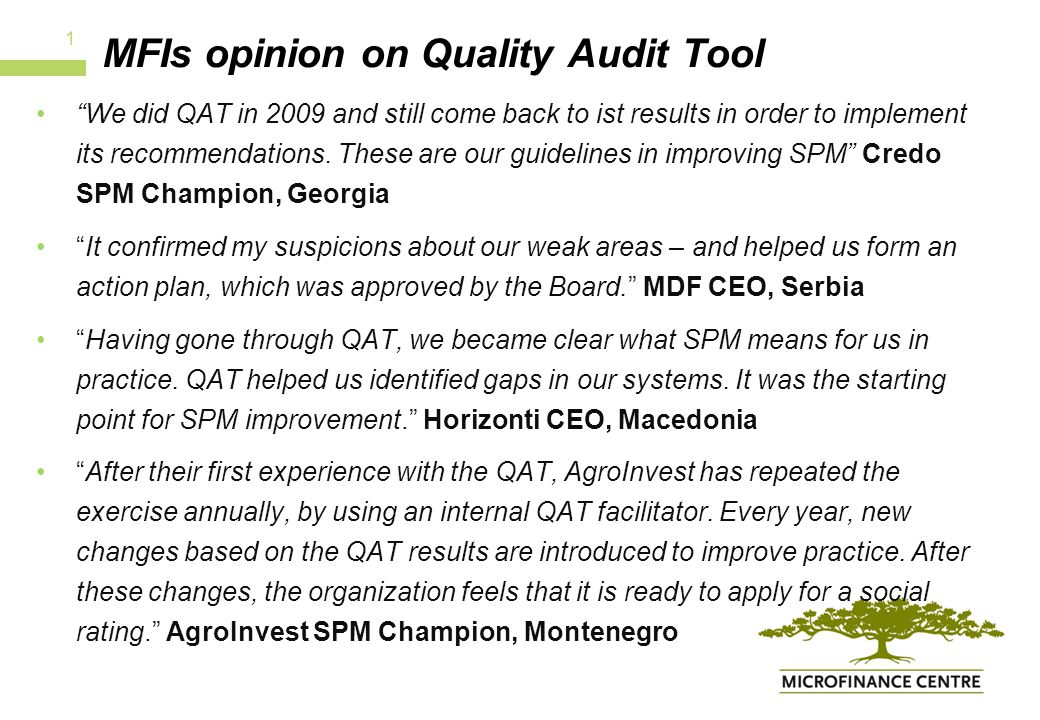 MFIs opinion on Quality Audit Tool We did QAT in 2009 and still come back to ist results in order to implement its recommendations.
