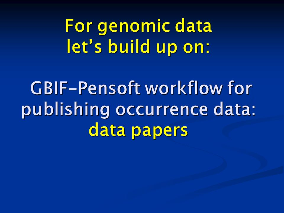 For genomic data let's build up on: GBIF-Pensoft workflow for publishing occurrence data: data papers