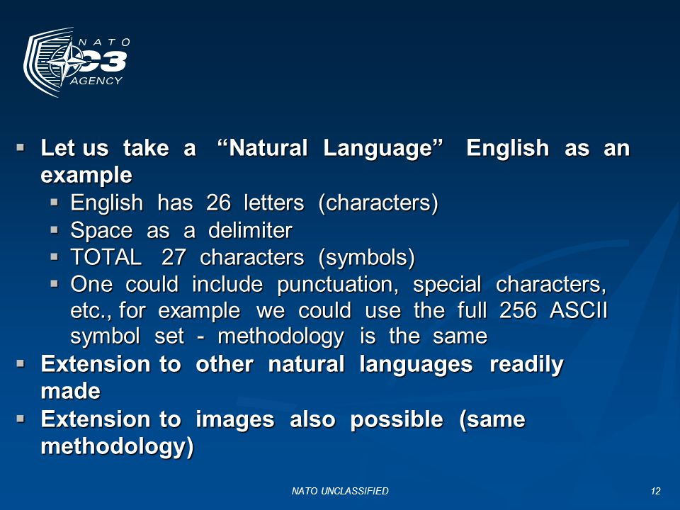 NATO UNCLASSIFIED13  Structure of a Natural Language - English  Defined by many characteristics: Grammar, semantics, etymology, usage, …., historical developments, ….