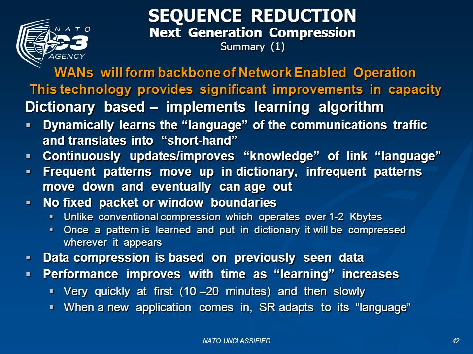 NATO UNCLASSIFIED43 SEQUENCE REDUCTION Next Generation Compression Summary (1) Significant advantages for WANs where capacity is an issue (i.e.