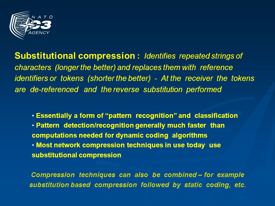 Substitution based compression is the basis of almost all network compression implementations Principle of all : replace repeated patterns with shorter tokens Different techniques for detecting/encoding repeated patterns Two basic approaches : Lempel-Ziv (LZ) stateless window compression e.g.