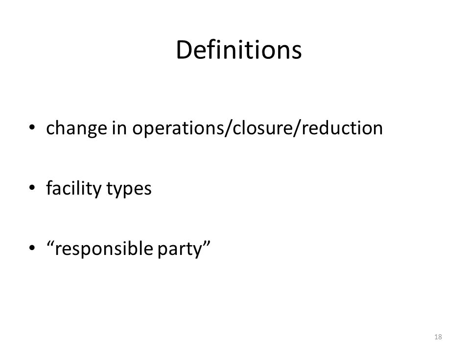 "Definitions change in operations/closure/reduction facility types ""responsible party"" 18"