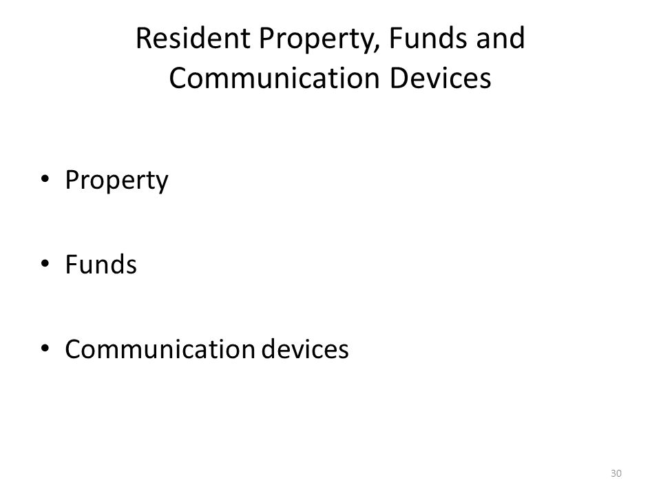 Resident Property, Funds and Communication Devices Property Funds Communication devices 30
