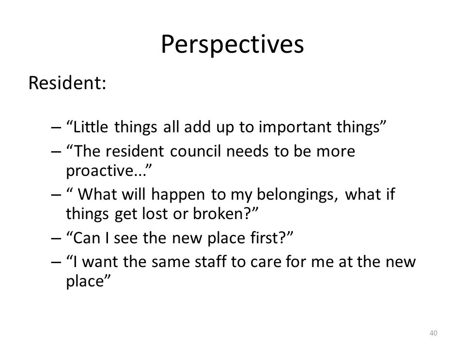 "Perspectives Resident: – ""Little things all add up to important things"" – ""The resident council needs to be more proactive..."" – "" What will happen to"