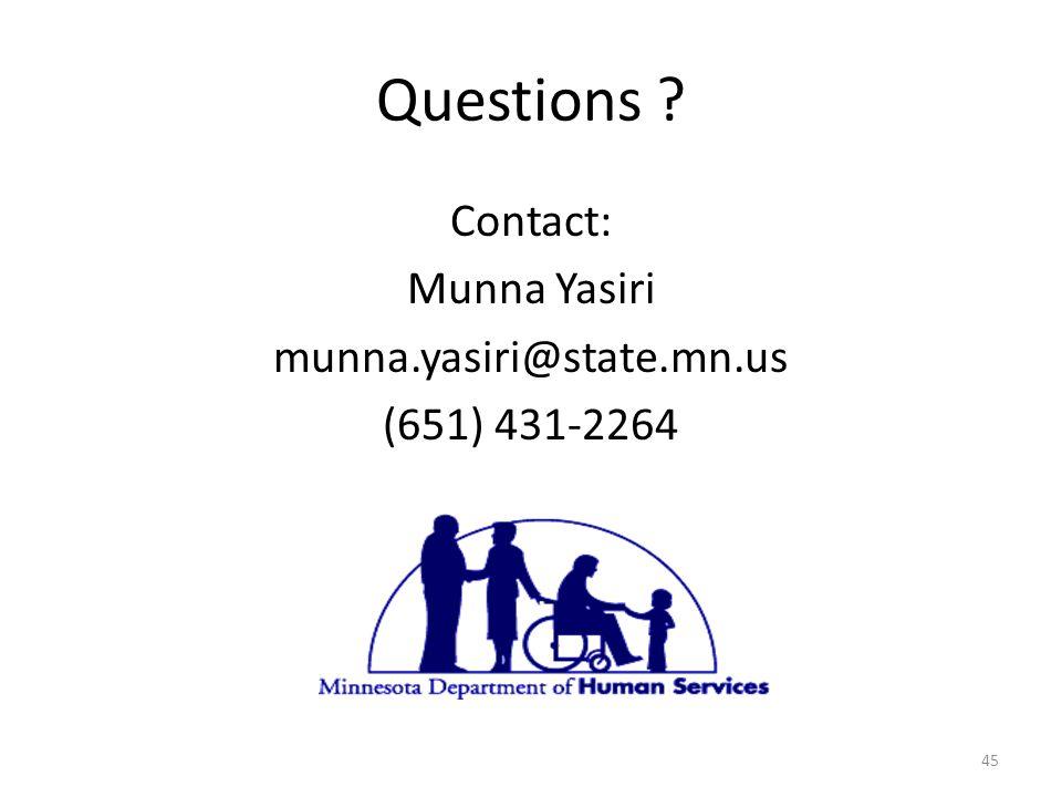 Questions ? Contact: Munna Yasiri munna.yasiri@state.mn.us (651) 431-2264 45