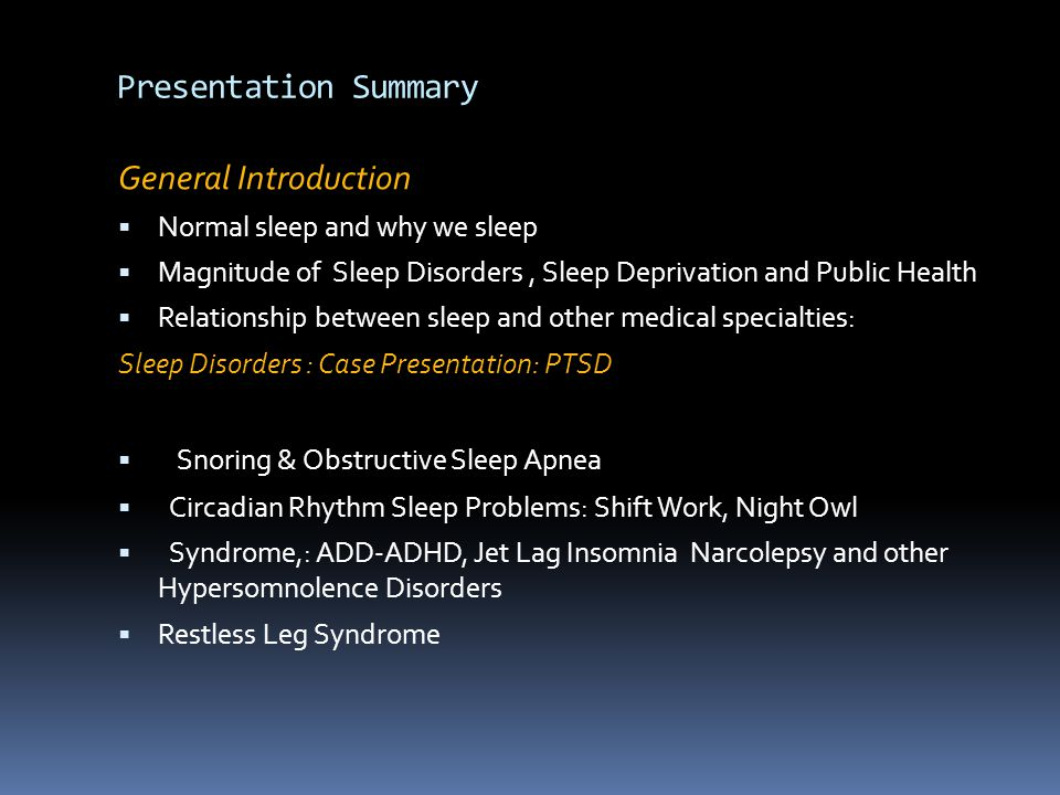 Mechanistic Approach Sleep-Wake Dysregulation Circadian Misalignment Sleep Disruption Delayed Phase Syndrome Advanced Phase Syndrome Shift Work Disorder Non-24 hour Rhythm Narcolepsy Idiopathic Hypersomnia Post-Traumatic Hypersomnia Mood Disorders Sleep Apnea PLMS/Leg Movements Sleep Walking