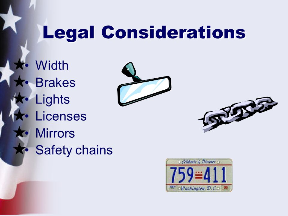 Legal Considerations Width Brakes Lights Licenses Mirrors Safety chains