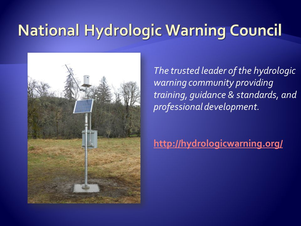 http://hydrologicwarning.org/ The trusted leader of the hydrologic warning community providing training, guidance & standards, and professional development.