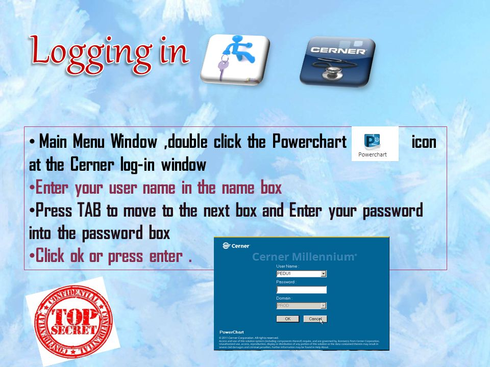 Main Menu Window,double click the Powerchart icon at the Cerner log-in window Enter your user name in the name box Press TAB to move to the next box a