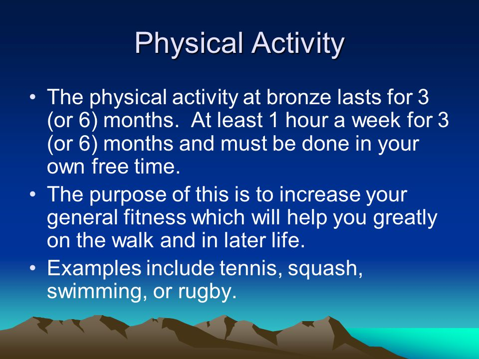 Physical Activity The physical activity at bronze lasts for 3 (or 6) months.