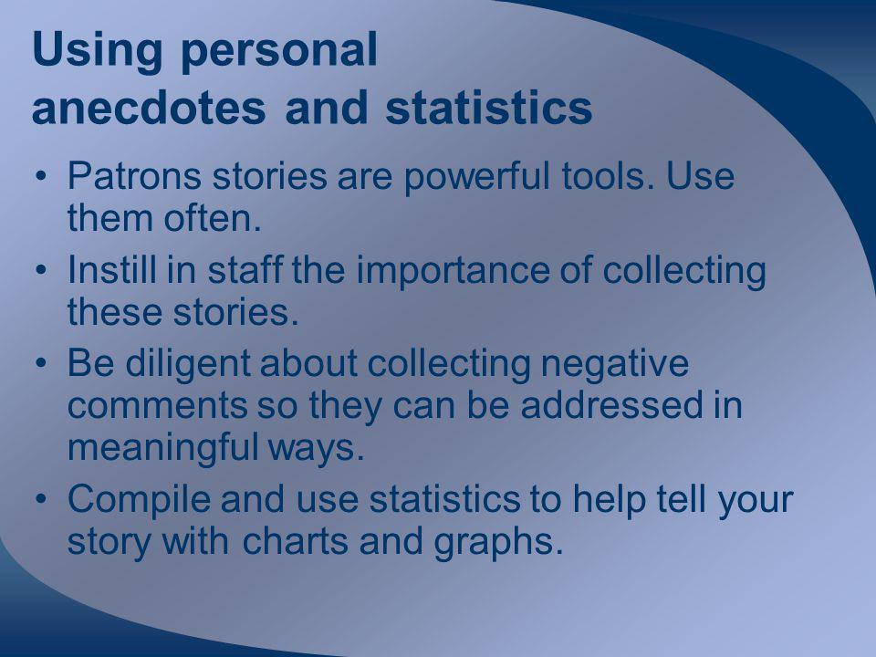 Using personal anecdotes and statistics Patrons stories are powerful tools.